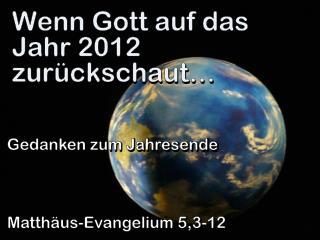Wenn Gott auf das Jahr  2012  zurückschaut…
