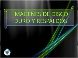 IMAGENES DE DISCO DURO Y RESPALDOS