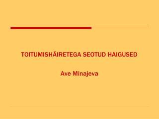 TOITUMISH�IRETEGA SEOTUD HAIGUSED Ave Minajeva