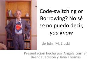 Code-switching or Borrowing? No  s é so  no  puedo decir ,  you know