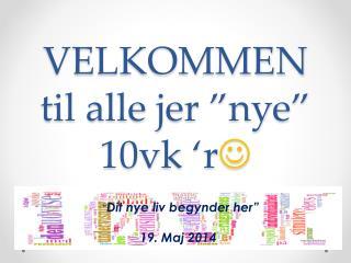 """VELKOMMEN til alle jer """"nye"""" 10vk 'r """