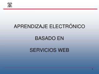 APRENDIZAJE ELECTRÓNICO  BASADO EN  SERVICIOS WEB