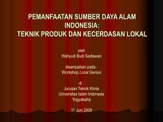 PEMANFAATAN SUMBER DAYA ALAM INDONESIA: TEKNIK PRODUK DAN KECERDASAN LOKAL