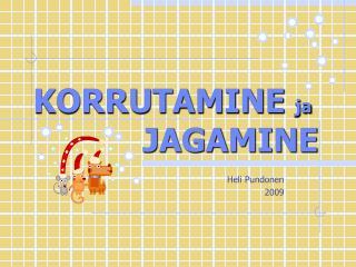 KORRUTAMINE  ja     JAGAMINE