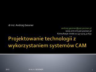 Projektowanie  technologii z wykorzystaniem systemów CAM