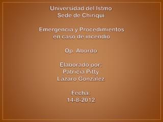 Universidad del Istmo Sede de Chiriquí  Emergencia y  Procedimientos en caso de incendio