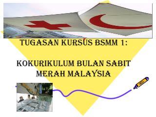 TUGASAN KURSUS BSMM 1: KOKURIKULUM BULAN SABIT MERAH MALAYSIA