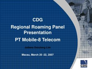 CDG  Regional Roaming Panel Presentation PT Mobile-8 Telecom Juliana Dotulong Lim