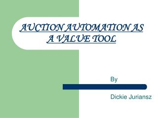 AUCTION AUTOMATION AS A VALUE TOOL