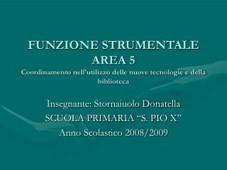 FUNZIONE STRUMENTALE AREA 5 Coordinamento nell utilizzo delle nuove tecnologie e della biblioteca