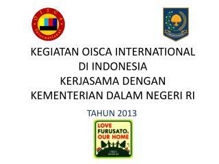 KEGIATAN OISCA INTERNATIONAL DI INDONESIA KERJASAMA DENGAN KEMENTERIAN DALAM NEGERI RI