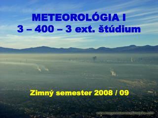 METEOROLÓGIA I  3 – 400 – 3 ext. štúdium