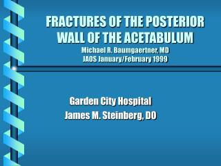 Garden City Hospital James M. Steinberg, DO