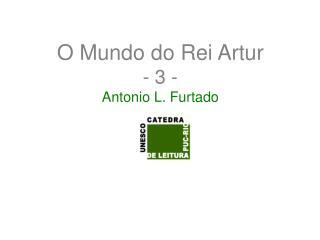 O Mundo do Rei Artur - 3 - Antonio L. Furtado