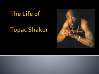 The Life of Tupac  Shakur