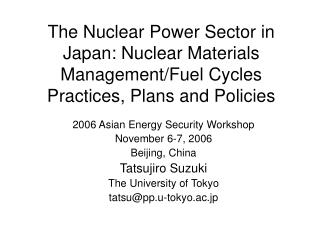 2006 Asian Energy Security Workshop November 6-7, 2006 Beijing, China Tatsujiro Suzuki