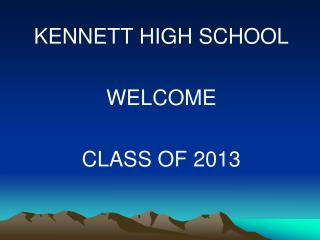 KENNETT HIGH SCHOOL WELCOME CLASS OF 2013