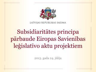 Subsidiarit?tes principa p?rbaude Eiropas Savien?bas  le?islat?vo aktu projektiem