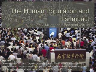 The Human Population and Its Impact Chapter 6 Miller and Spoolman, 2010
