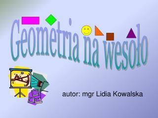autor: mgr Lidia Kowalska