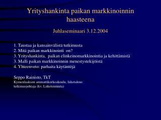 Yrityshankinta paikan markkinoinnin haasteena  Juhlaseminaari 3.12.2004