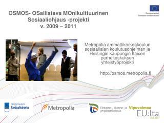 OSMOS- OSallistava MOnikulttuurinen  Sosiaaliohjaus -projekti  v. 2009 – 2011