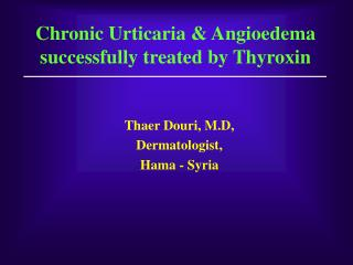 Chronic Urticaria & Angioedema successfully treated by Thyroxin