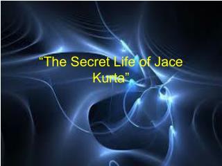 """""""The Secret Life of Jace Kurta"""""""