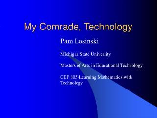 My Comrade, Technology