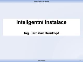 Inteligentní instalace Ing. Jaroslav Bernkopf
