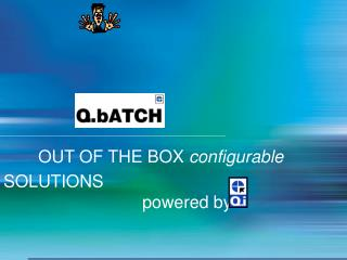 OUT OF THE BOX  configurable  SOLUTIONS 				powered by