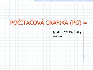 POČÍTAČOVÁ GRAFIKA (PG) =