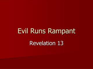 Evil Runs Rampant