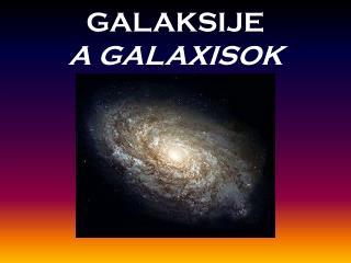 GALAKSIJE A GALAXISOK