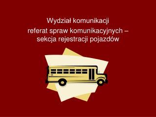 Wydział komunikacji referat spraw komunikacyjnych – sekcja rejestracji pojazdów