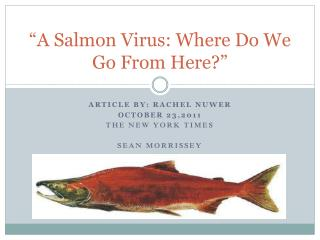 �A Salmon Virus: Where Do We Go From Here?�