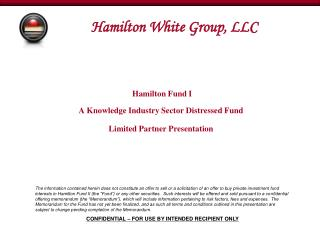 Hamilton Fund I A Knowledge Industry Sector Distressed Fund Limited Partner Presentation