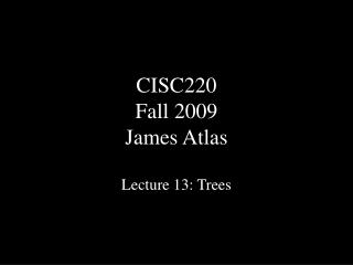 CISC220 Fall 2009 James Atlas