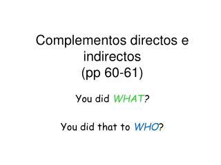 Complementos directos e indirectos  (pp 60-61)