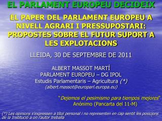 ALBERT MASSOT MARTÍ PARLAMENT EUROPEU – DG IPOL  Estudis Parlamentaris – Agricultura  (*)