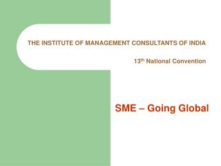 THE INSTITUTE OF MANAGEMENT CONSULTANTS OF INDIA 13 th  National Convention
