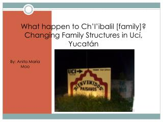 What happen to Ch'I'ibalil [family]? Changing Family Structures in Ucí, Yucatán