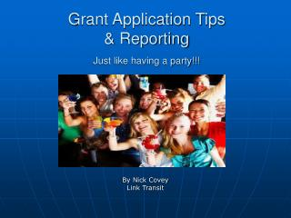 Grant Application Tips  & Reporting Just like having a party!!!