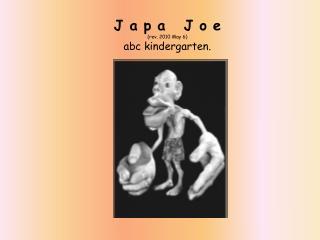 J a p a   J o e (rev. 2010 May 6) abc kindergarten.