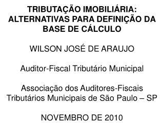 TRIBUTAÇÃO IMOBILIÁRIA: ALTERNATIVAS PARA DEFINIÇÃO DA BASE DE CÁLCULO WILSON JOSÉ DE ARAUJO