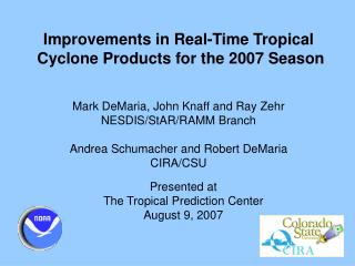 Improvements in Real-Time Tropical  Cyclone Products for the 2007 Season