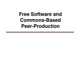 Free Software and  Commons-Based  Peer-Production