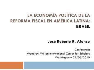 La  economía política  de la  reforma  fiscal en  américa latina : Brasil