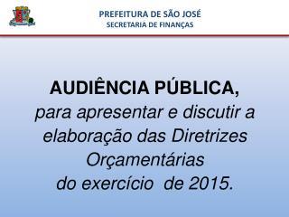 AUDIÊNCIA PÚBLICA,  p ara apresentar  e  discutir  a  elaboração das Diretrizes Orçamentárias