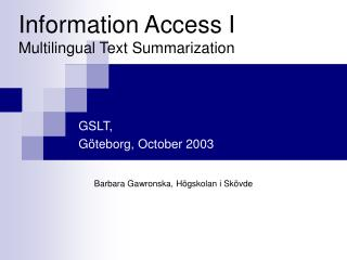 Information Access I  Multilingual Text Summarization